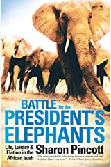 Battle for the President's Elephants: Life, Lunacy and Elation in the African Bush Kindle Edition