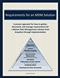 Requirements for an MDM Solution: A proven approach for how to gather, document, and manage requirements for a Master Data Management solution from Inception through Implementation