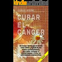 CURAR EL CÁNCER: Un Ensayo-Novela que te enseña como COMER y PENSAR de una manera antiinflamatoria, para poder restaurar el sistema inmune y tratar las enfermedades degenerativas