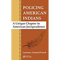 Policing American Indians: A Unique Chapter in American Jurisprudence (English Edition)