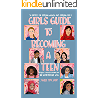 Girls Guide To Becoming A Teen: From Women Changing The World Right Now: 30 Stories Of Strong Women and Strong Girls (Girls Can Book Book 1)