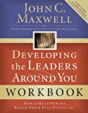 Developing the Leaders Around You: How to Help Others Reach Their Full Potential (Workbook edition)