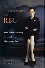 Conversations with RBG: Ruth Bader Ginsburg on Life, Love, Liberty, and Law Kindle Edition