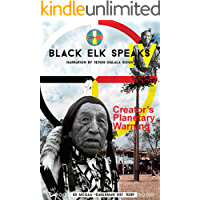 Black Elk Speaks IV: Creator's Planetary Warning