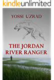 The Jordan River Ranger: A Mysterious Crime Exposed By A Ranger Turns Into A Thrilling Deadly Investigation