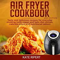 Air Fryer Cookbook - 2nd Edition: Tasty and Delicious Recipes for Everyday Cooking (with Vegan and Keto Diet Dishes…