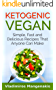 Ketogenic Vegan: Simple, Fast and Delicious Recipes That Anyone Can Make