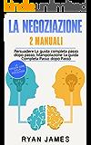 La Negoziazione: 2 Manuali – Persuadere La guida completa passo dopo passo, Manipolazione La guida Completa Passo dopo Passo (Negotiation - Italian Edition)