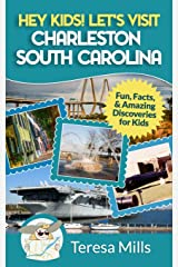 Hey Kids! Let's Visit Charleston South Carolina: Fun, Facts and Amazing Discoveries for Kids (Volume 8) Paperback