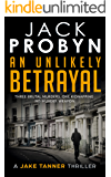 An Unlikely Betrayal: Jake Tanner Prequel Novella (Jake Tanner Thriller Series)