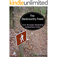 The Backcountry Feast: Over 40 Simple Dehydrated Backpacking Recipes