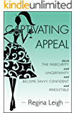 Captivating Appeal:  Ditch the Insecurity and Uncertainty and Become Savvy, Confident and Irresistible