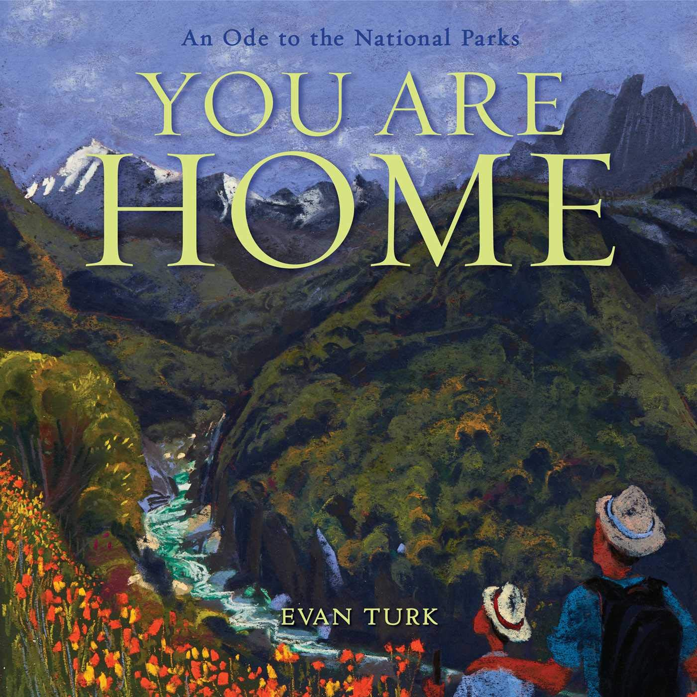 You Are Home: An Ode to the National Parks: by Evan Turk