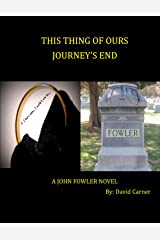 This Thing of Ours/Journey's End Combo Pack (John Fowler series Box set Book 2) Kindle Edition