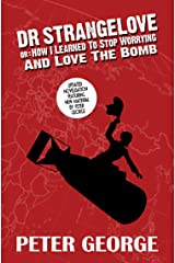 Dr Strangelove or: How I Learned to Stop Worrying and Love the Bomb.: The Novelisation of Stanley Kubrick's Classic Comedy Film. Kindle Edition