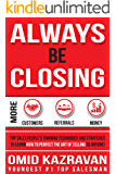 Always Be Closing: Top Sales People's Training Techniques and strategies to Learn How to Perfect the Art of Selling to Anyone in Order to Get More Customers, ... Receive More Referrals and Earn More Money