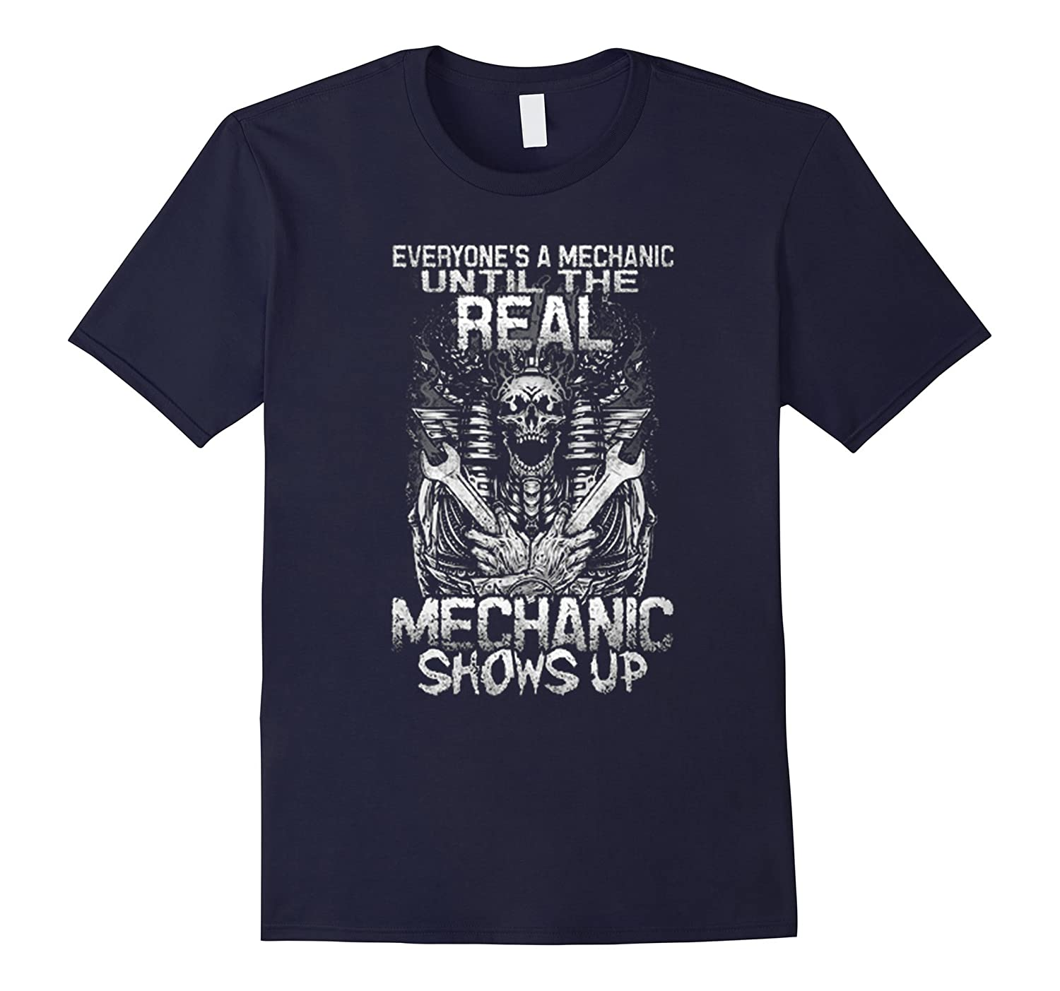 Everyone's A Mechanic Until Real One Shows Up T-shirt-Art
