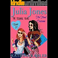 Julia Jones - The Teenage Years: Book 11: The Final Outcome (Julia Jones The Teenage Years)