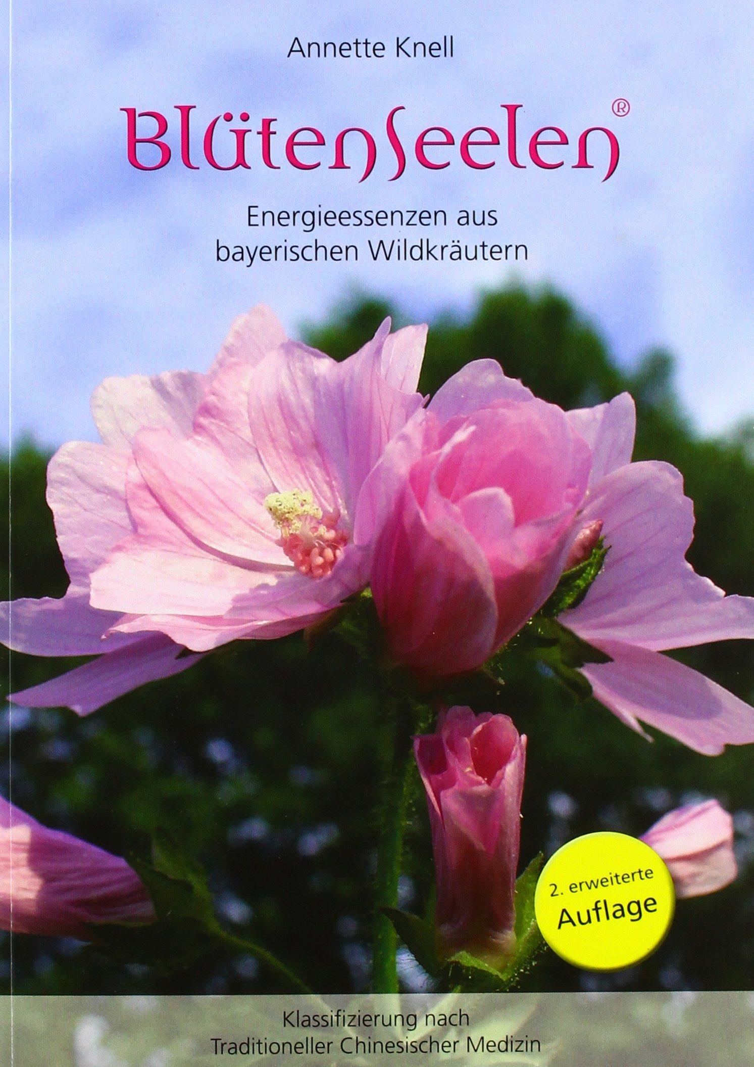 BlütenSeelen: Energieesssenzen aus bayerischen Wildkräutern 2. erweiterte Auflage