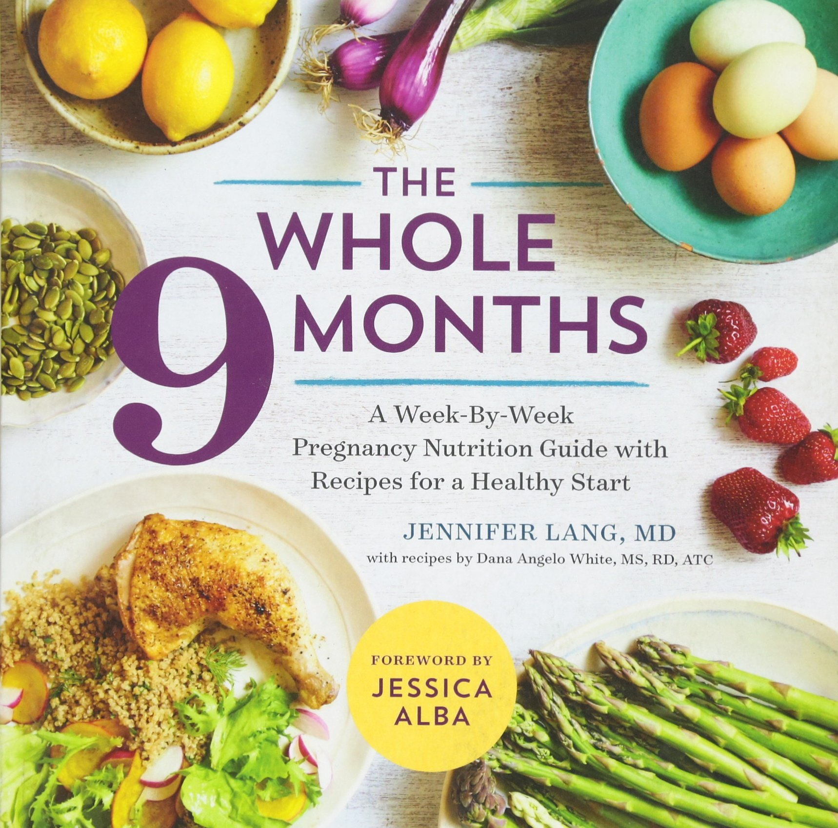 The whole 9 months a week by week pregnancy nutrition guide with the whole 9 months a week by week pregnancy nutrition guide with recipes for a healthy start jennifer lang md dana angelo white ms rd jessica alba forumfinder Images