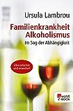 Familienkrankheit Alkoholismus: Im Sog der Abhängigkeit (sachbuch 18771)