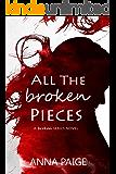 All the Broken Pieces: (Broken Series Book 3)