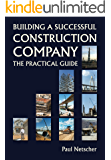 Building a Successful Construction Company: The Practical Guide (English Edition)