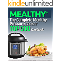 Top 500 Mealthy Multipot Recipes: The Complete Mealthy Pressure Cooker Cookbook (Mealthy Multipot Cookbook 1)