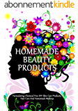Homemade Beauty Products: Formulating Chemical Free DIY Skin Care Products, Hair Care And Homemade Makeup (DIY Makeup And Beauty Products Book 1) (English Edition)