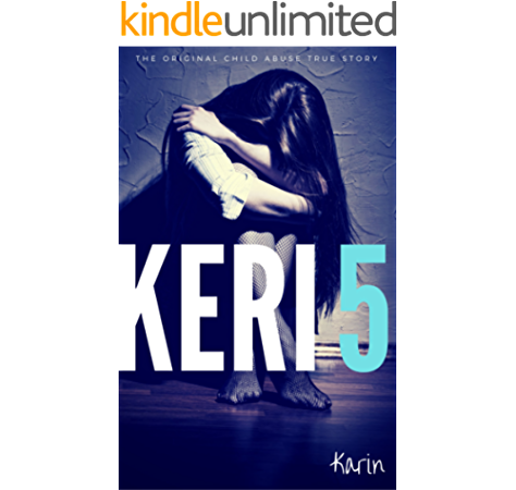 Keri 5 The Original Child Abuse True Story Child Abuse True Stories Kindle Edition By Ward Kat Health Fitness Dieting Kindle Ebooks Amazon Com