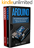 Arduino: 2 Books In 1: The Comprehensive Beginner's Guide to Take Control of Arduino Programming & Best Practices to Excel While Learning Arduino Programming