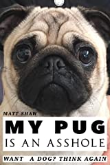 My Pug Is An Asshole Kindle Edition