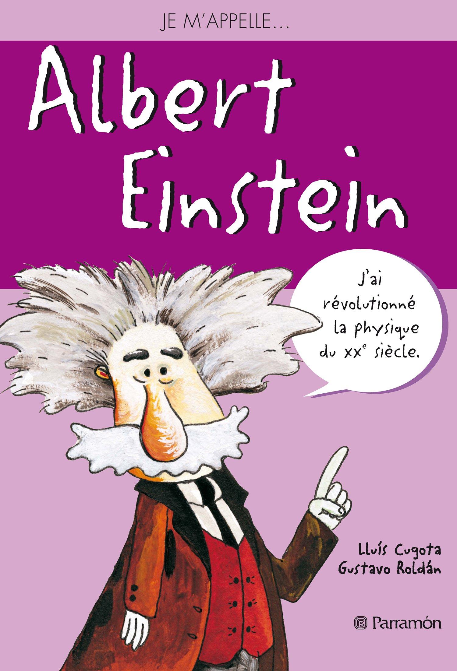 Je m'appelle Albert Einstein Broché – 2 juin 2014 Lluis Cugota Gustavo Roldan Paola Appelius-Roy Parramon France