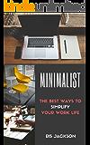 Minimalist: The Best Ways To Simplify Your Work Life