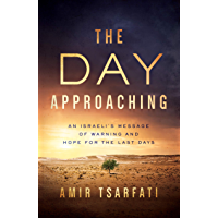 The Day Approaching: An Israeli's Message of Warning and Hope for the Last Days (English Edition)