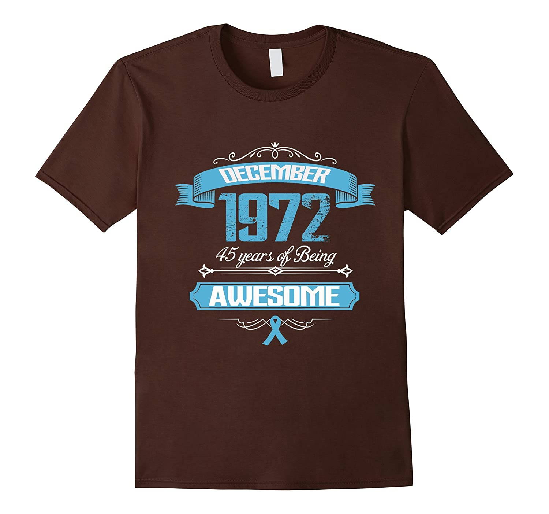 45th Birthday Awesome December 1972 T Shirt Birthday Gift-T-Shirt