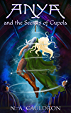Anya and the Secrets of Cupola (The Cupolian Series Book 1)