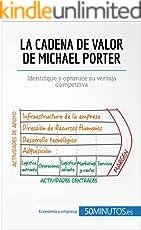 La cadena de valor de Michael Porter: Identifique y optimice su ventaja competitiva (Gestión y Marketing)