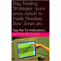 Day Trading Strategies -pure price action to trade Nasdaq, Dow Jones etc.: Say No To Indicators , (1) (English Edition)