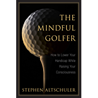 The Mindful Golfer: How to Lower Your Handicap While Raising Your Consciousness (English Edition)