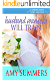 Husband Wanted:Will Train (Destiny Bay-Baby Dreams Book 1)