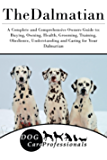 The Dalmatian: A Complete and Comprehensive Owners Guide to: Buying, Owning, Health, Grooming, Training, Obedience, Understanding and Caring for Your Dalmatian ... Caring for a Dog from a Puppy to Old Age 1)