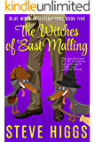 The Witches of East Malling - A Darkly Comic Cozy Mystery Thriller: Blue Moon Investigations Book 5