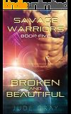 Broken and Beautiful: An Alien Abduction Romance Series (Savage Warriors Book 5)