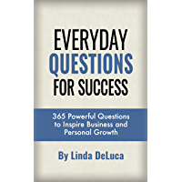 Everyday Questions For Success: 365 Powerful Questions to Inspire Business and Personal Growth (LD Leadership Development Book 3)