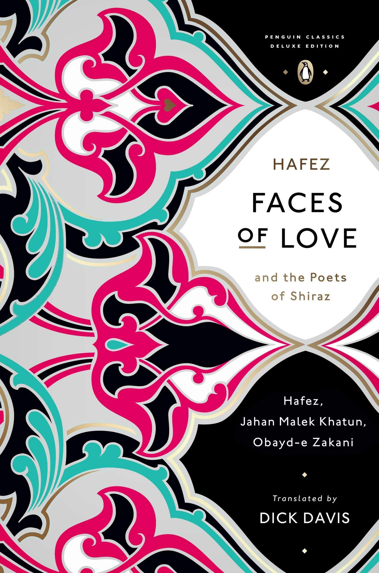 Faces Of Love Hafez And The Poets Of Shiraz Penguin Classics Deluxe Edition