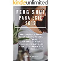 Feng Shui Para Este 2019 : Atrae Mucho Dinero y Buena Suerte a tu Vida, Salud, Amor, Abundancia y Mucha Riqueza Este Nuevo Año Para Ti, Tu Familia y Tu Hogar