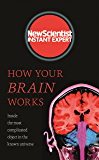 How Your Brain Works: Inside the most complicated object in the known universe (New Scientist Instant Expert)