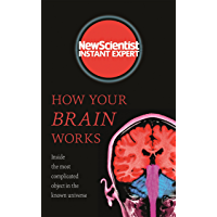 How Your Brain Works: Inside the most complicated object in the known universe (New Scientist Instant Expert) (English Edition)