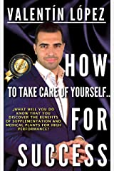 HOW TO TAKE CARE OF YOURSELF FOR SUCCESS: ¿What will you do know that you benefits discover the supplementation of medical plants and for high performance? Kindle Edition